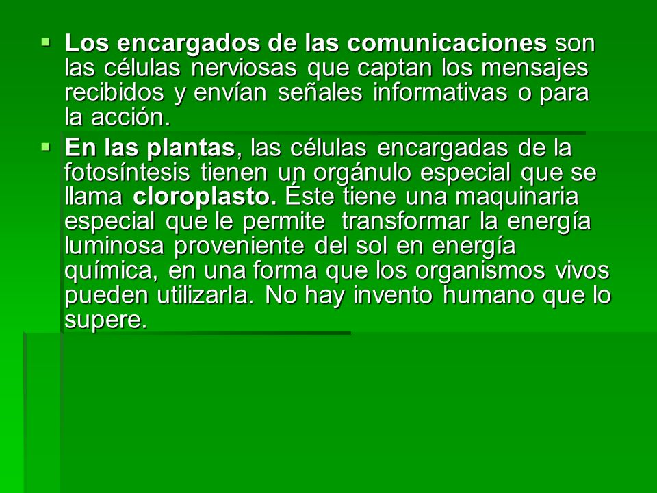 Los encargados de las comunicaciones son las células nerviosas que captan los mensajes recibidos y envían señales informativas o para la acción.