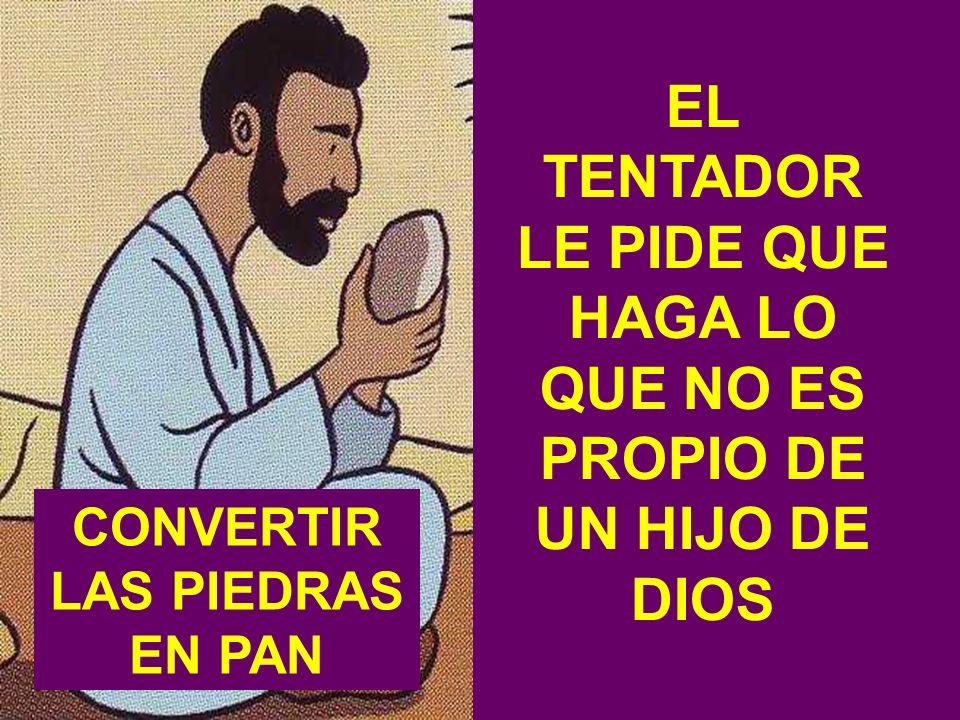 EL TENTADOR LE PIDE QUE HAGA LO QUE NO ES PROPIO DE UN HIJO DE DIOS