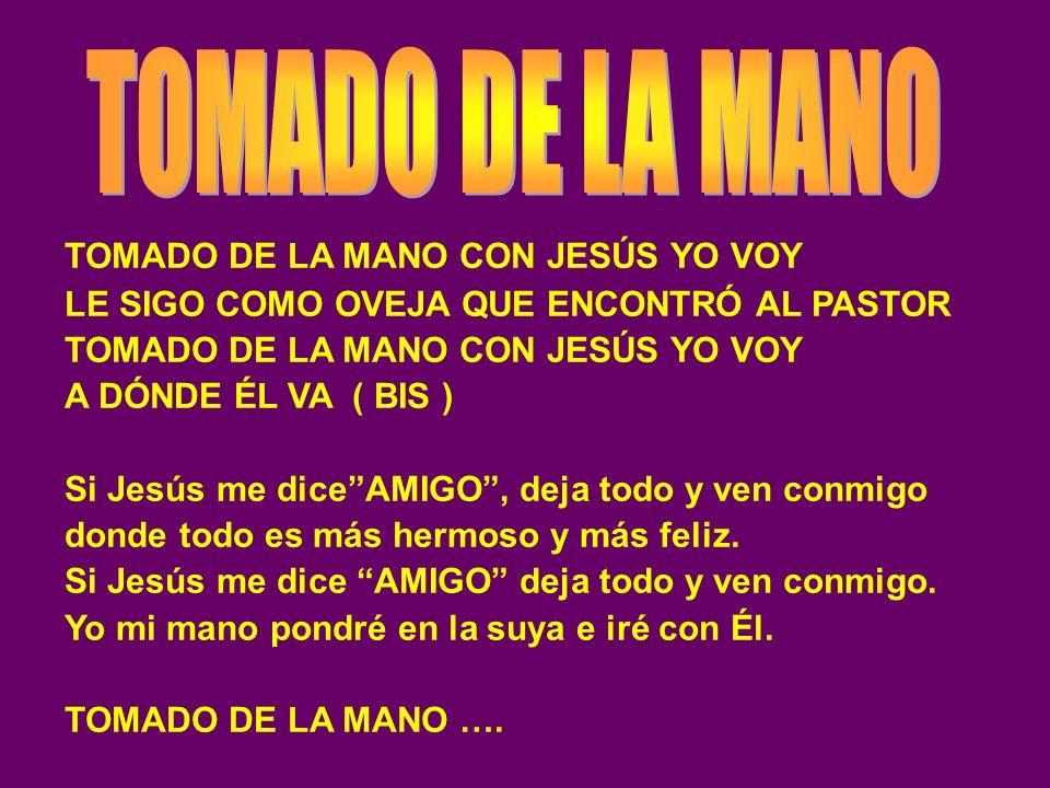 TOMADO DE LA MANO TOMADO DE LA MANO CON JESÚS YO VOY