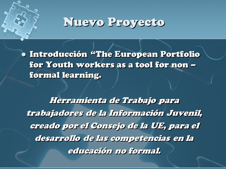 Nuevo Proyecto Introducción The European Portfolio for Youth workers as a tool for non – formal learning.