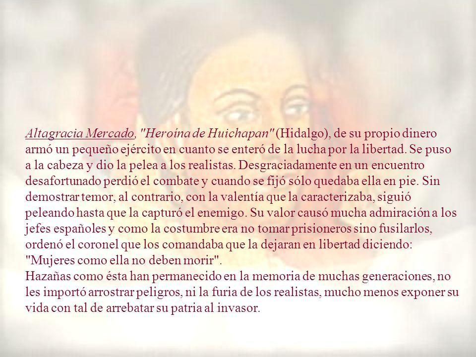Altagracia Mercado, Heroína de Huichapan (Hidalgo), de su propio dinero armó un pequeño ejército en cuanto se enteró de la lucha por la libertad.