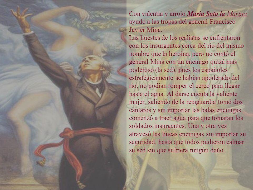 Con valentía y arrojo María Soto la Marina ayudó a las tropas del general Francisco Javier Mina.