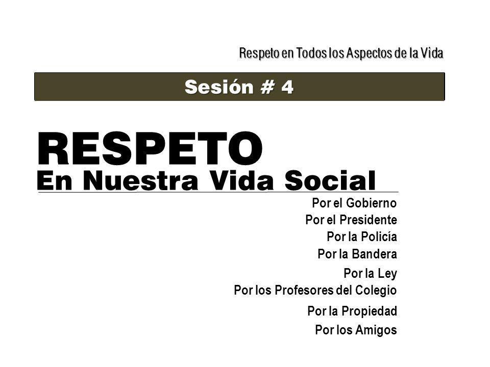 RESPETO En Nuestra Vida Social Sesión # 4