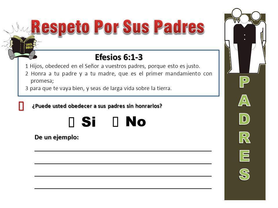 Respeto Por Sus Padres P A D R E S ¡ Si No ´ Efesios 6:1-3