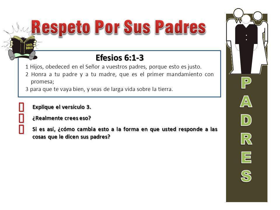 Respeto Por Sus Padres P A D R E S ³ ´ ´ Efesios 6:1-3