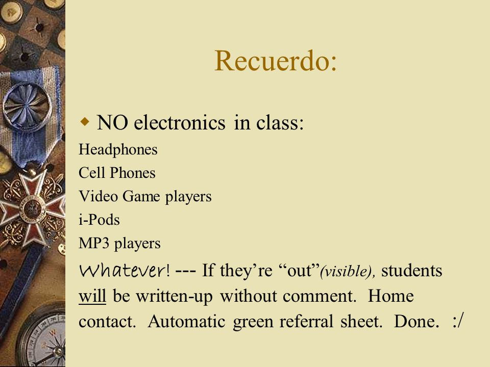 Recuerdo: NO electronics in class: