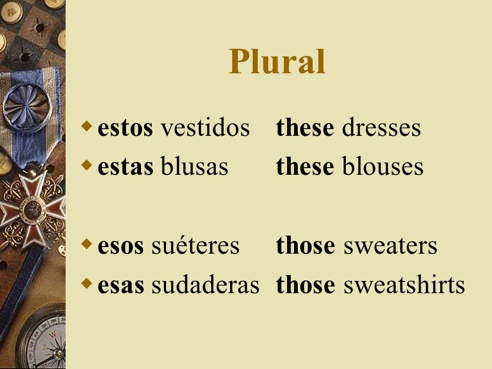 Plural estos vestidos these dresses estas blusas these blouses