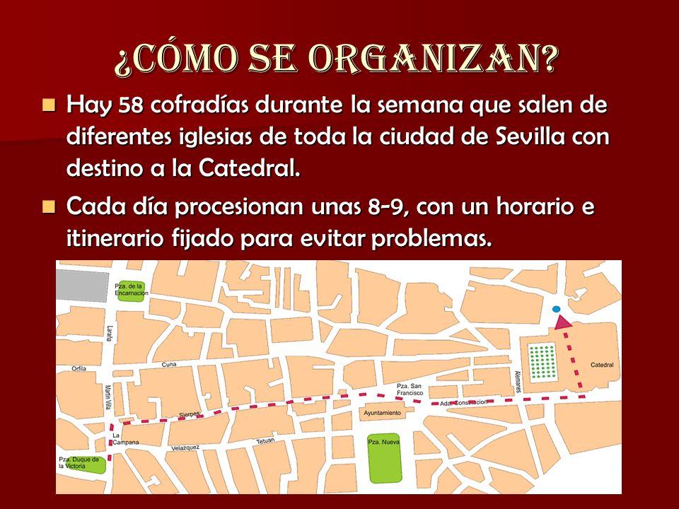 ¿CÓMO SE ORGANIZAN Hay 58 cofradías durante la semana que salen de diferentes iglesias de toda la ciudad de Sevilla con destino a la Catedral.