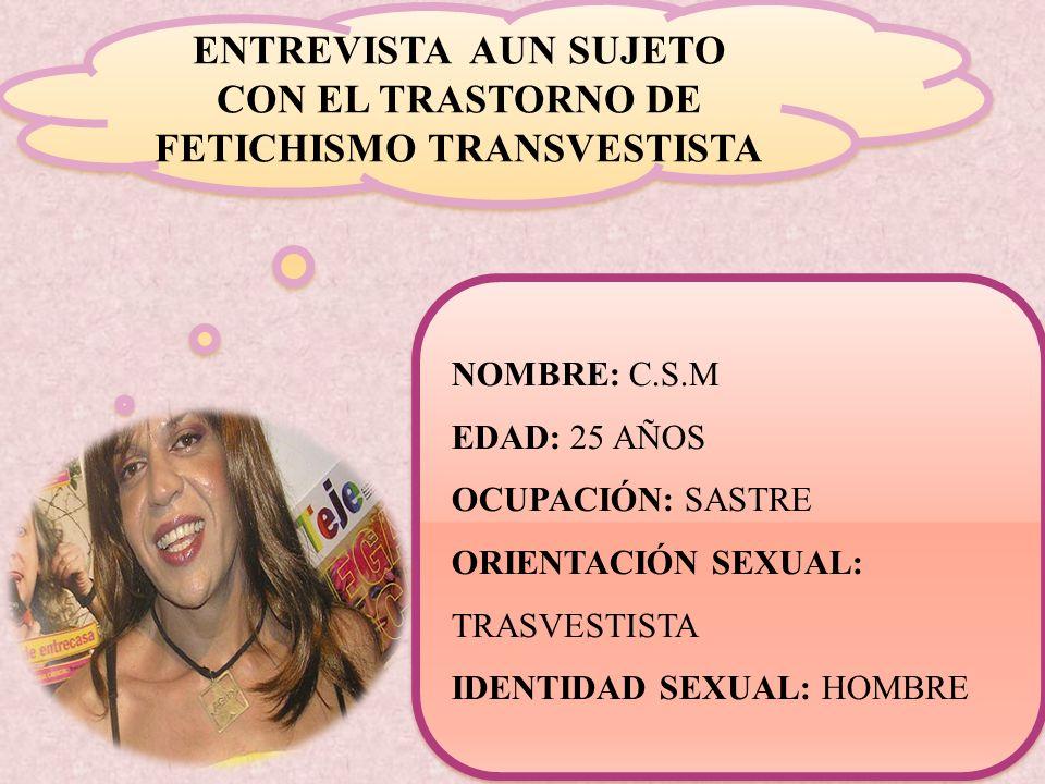 ENTREVISTA AUN SUJETO CON EL TRASTORNO DE FETICHISMO TRANSVESTISTA