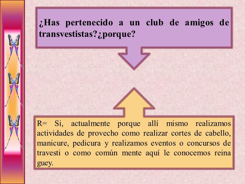 ¿Has pertenecido a un club de amigos de transvestistas ¿porque