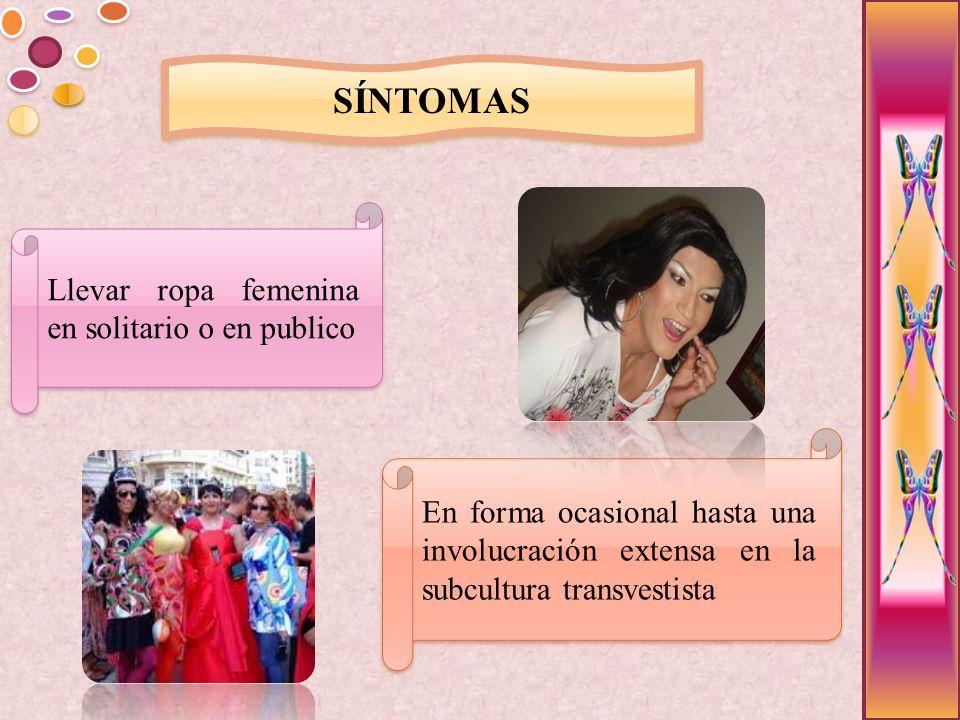 SÍNTOMAS Llevar ropa femenina en solitario o en publico