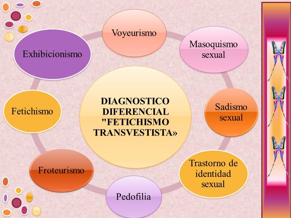 DIAGNOSTICO DIFERENCIAL FETICHISMO TRANSVESTISTA»