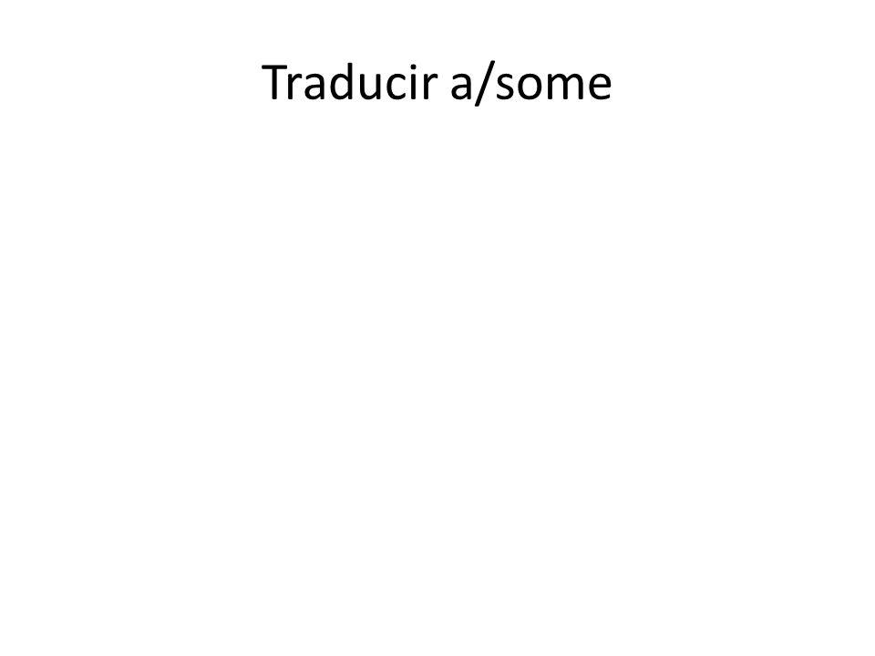 Traducir a/some