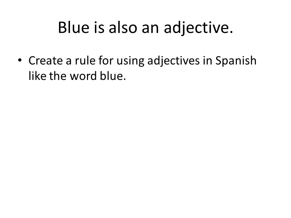 Blue is also an adjective.