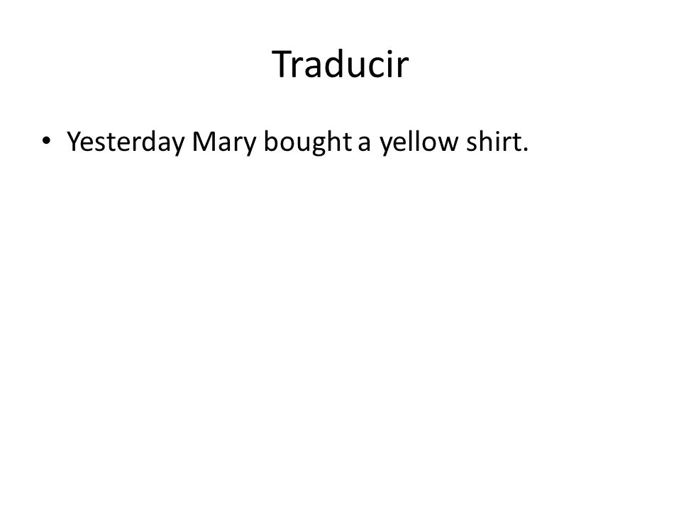 Traducir Yesterday Mary bought a yellow shirt.