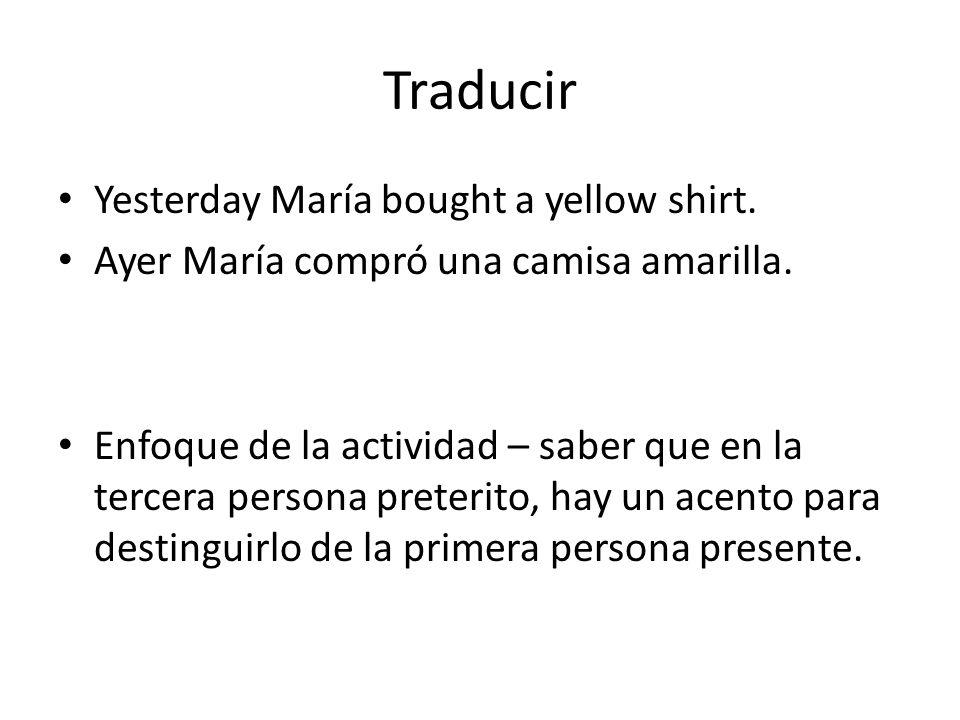 Traducir Yesterday María bought a yellow shirt.