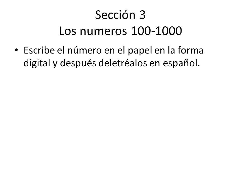 Sección 3 Los numeros 100-1000 Escribe el número en el papel en la forma digital y después deletréalos en español.