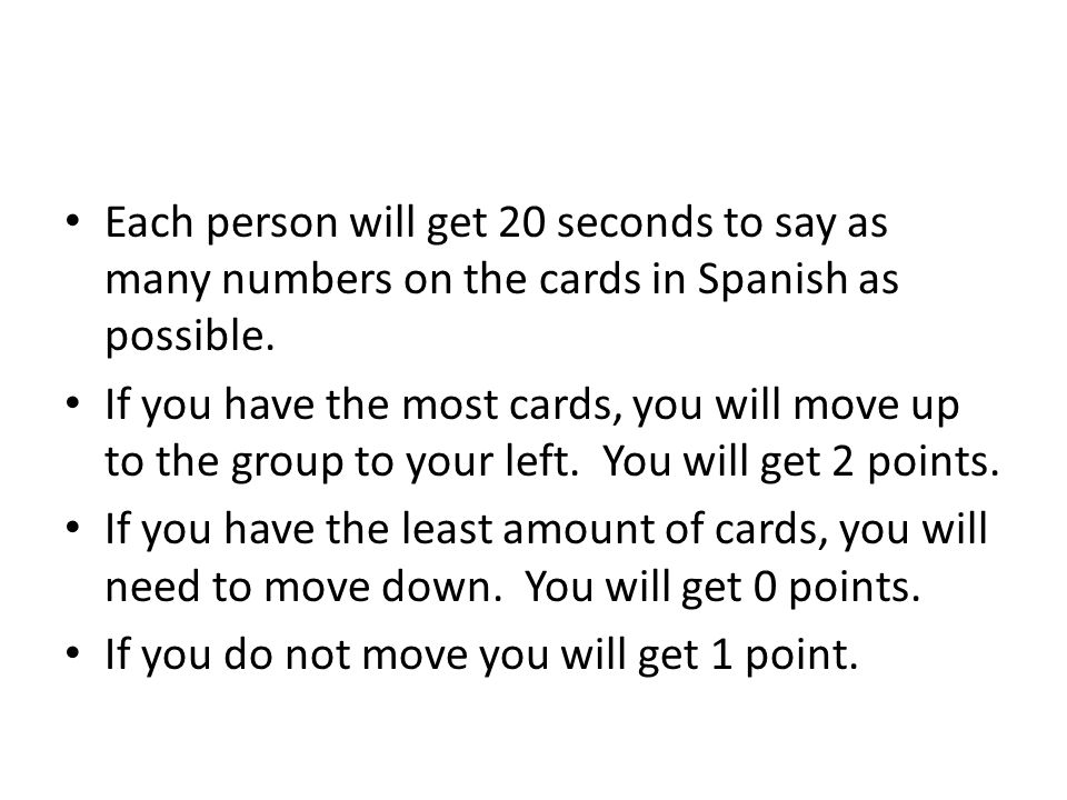 Each person will get 20 seconds to say as many numbers on the cards in Spanish as possible.