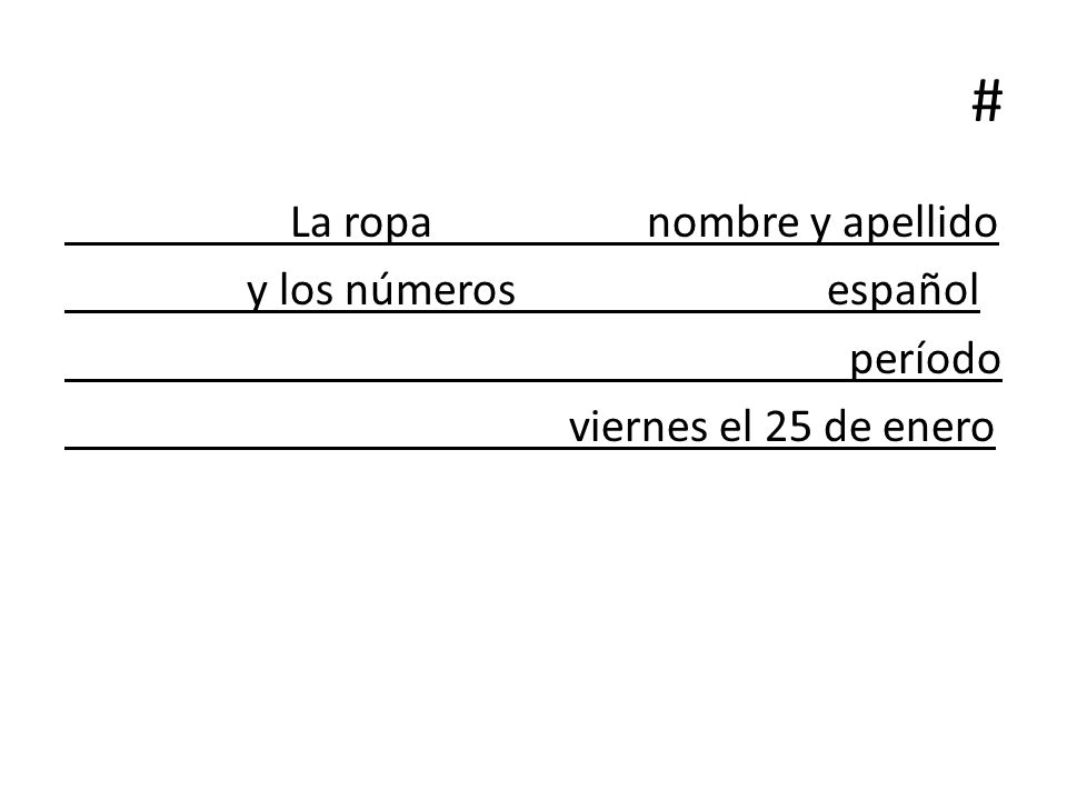 # La ropa nombre y apellido y los números español período viernes el 25 de enero