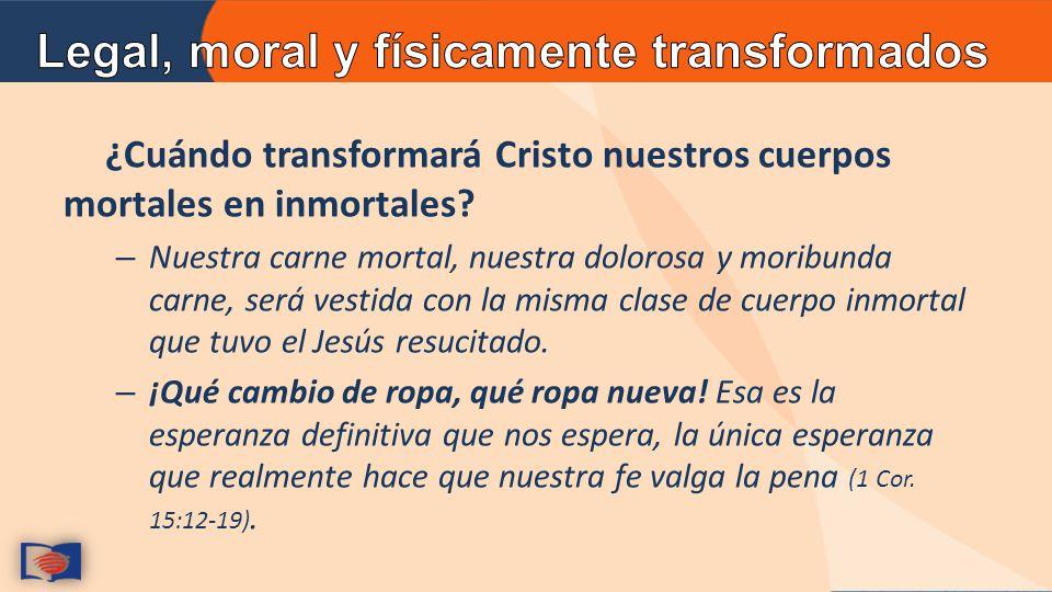 Legal, moral y físicamente transformados