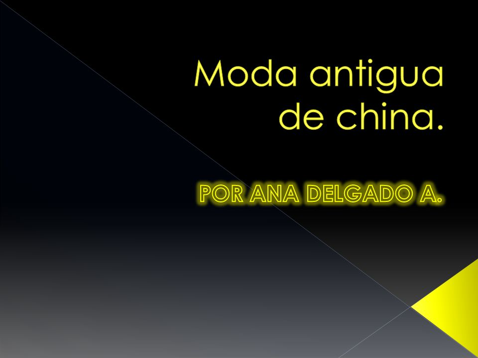 Moda antigua de china. POR ANA DELGADO A.