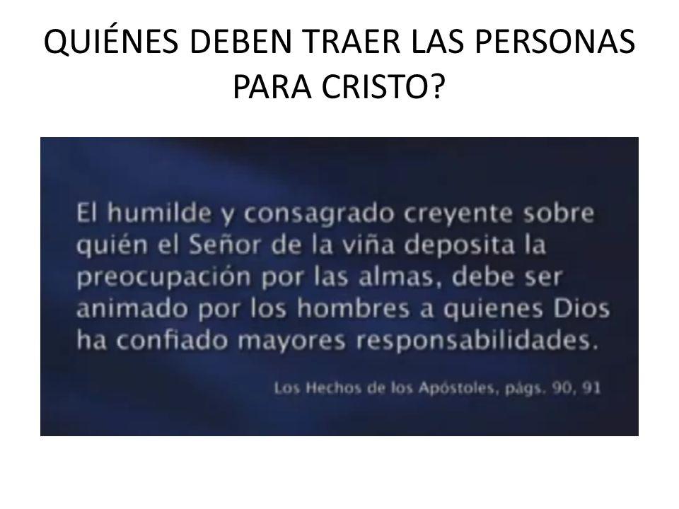 QUIÉNES DEBEN TRAER LAS PERSONAS PARA CRISTO