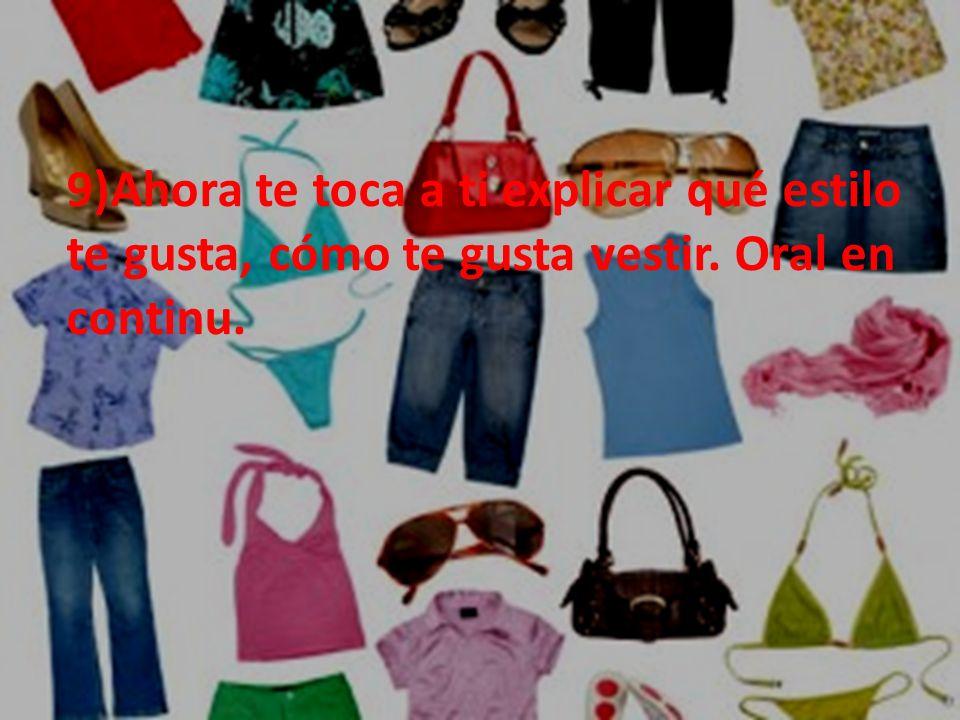 9)Ahora te toca a ti explicar qué estilo te gusta, cómo te gusta vestir. Oral en continu.