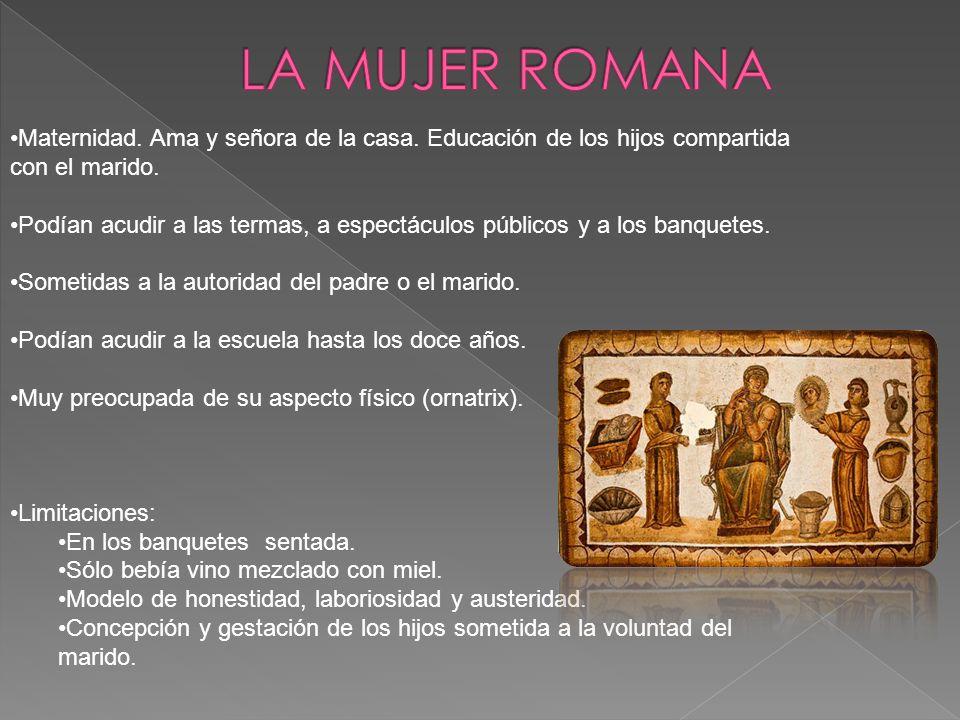 LA MUJER ROMANA Maternidad. Ama y señora de la casa. Educación de los hijos compartida con el marido.