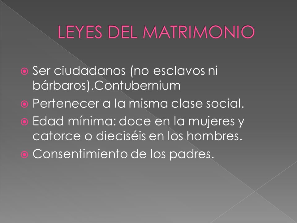 LEYES DEL MATRIMONIO Ser ciudadanos (no esclavos ni bárbaros).Contubernium. Pertenecer a la misma clase social.
