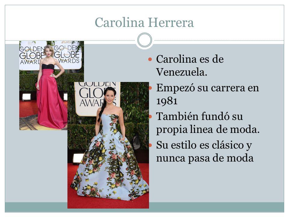 Carolina Herrera Carolina es de Venezuela. Empezó su carrera en 1981