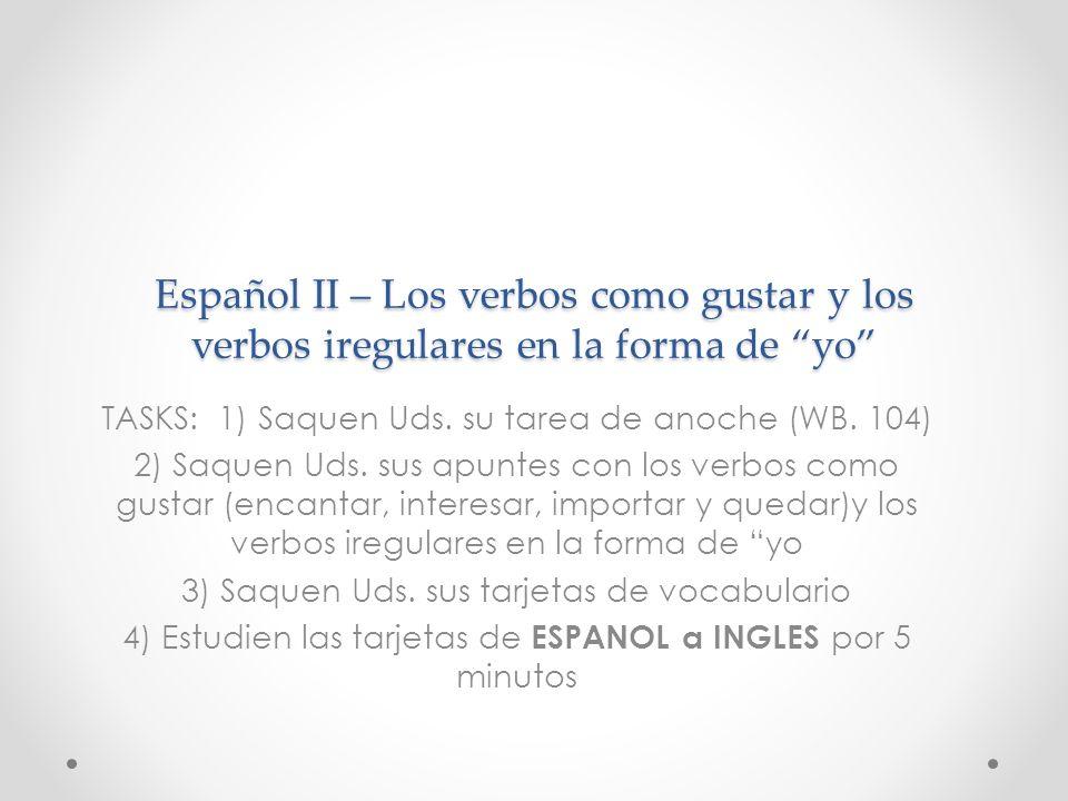 Español II – Los verbos como gustar y los verbos iregulares en la forma de yo