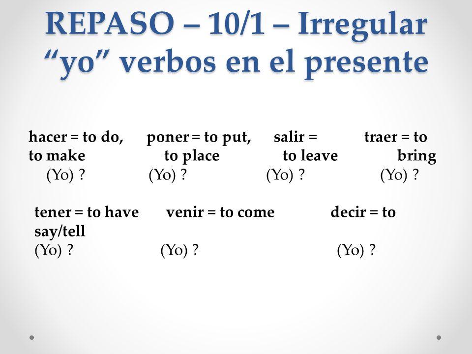 REPASO – 10/1 – Irregular yo verbos en el presente
