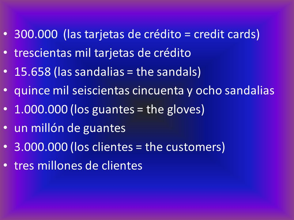 300.000 (las tarjetas de crédito = credit cards)