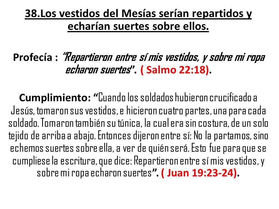 38.Los vestidos del Mesías serían repartidos y echarían suertes sobre ellos.
