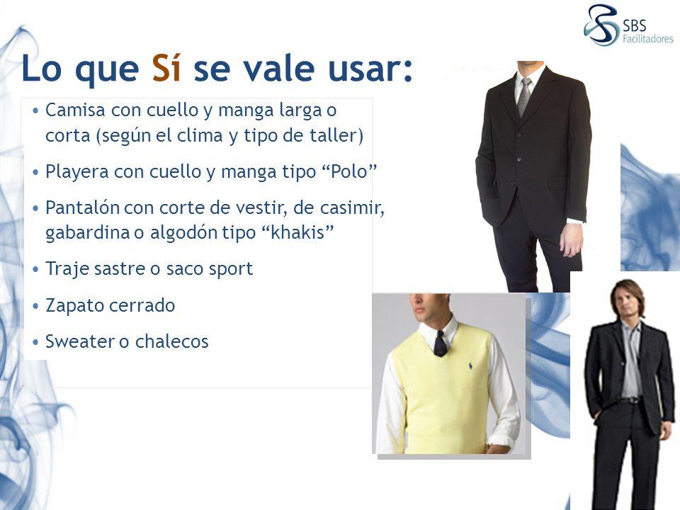 Lo que Sí se vale usar: Camisa con cuello y manga larga o corta (según el clima y tipo de taller) Playera con cuello y manga tipo Polo