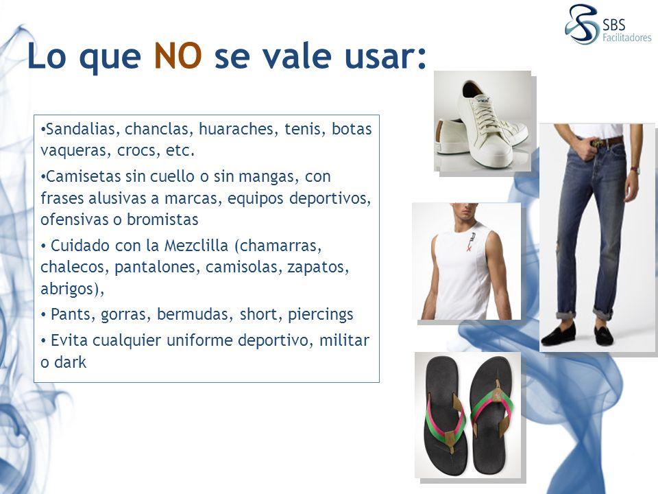Lo que NO se vale usar: Sandalias, chanclas, huaraches, tenis, botas vaqueras, crocs, etc.