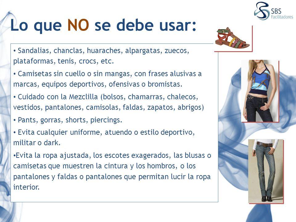 Lo que NO se debe usar: Sandalias, chanclas, huaraches, alpargatas, zuecos, plataformas, tenis, crocs, etc.
