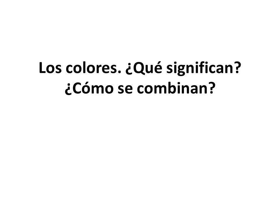 Los colores. ¿Qué significan ¿Cómo se combinan