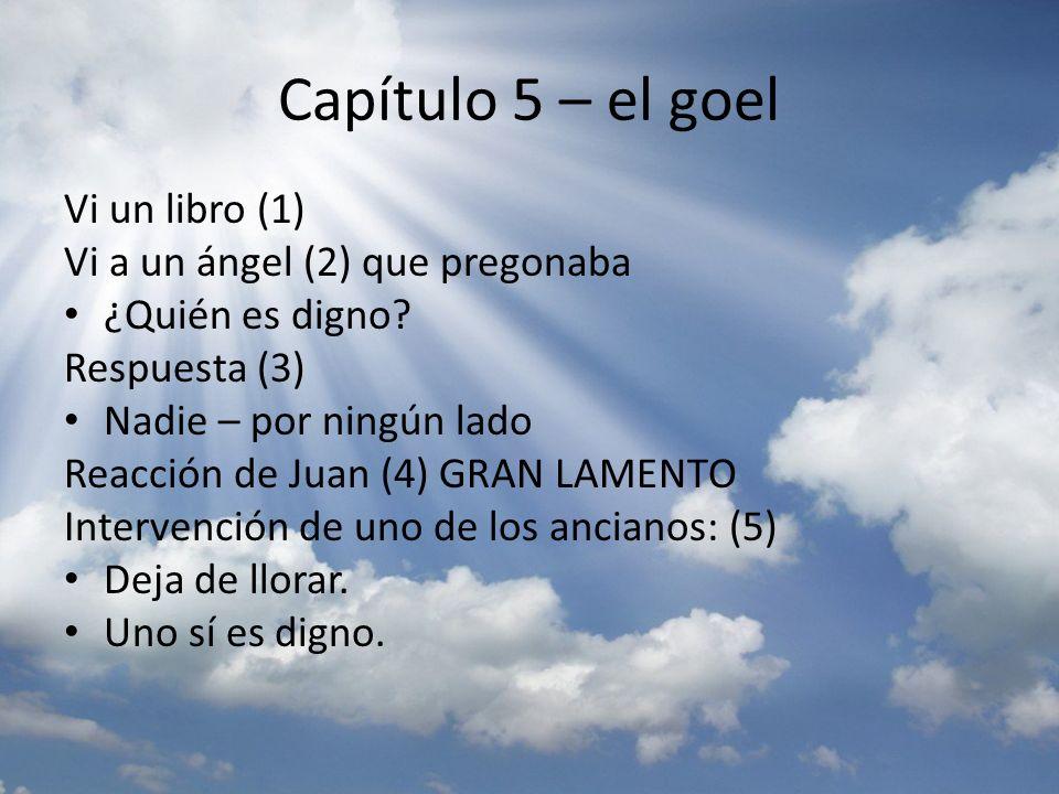 Capítulo 5 – el goel Vi un libro (1) Vi a un ángel (2) que pregonaba