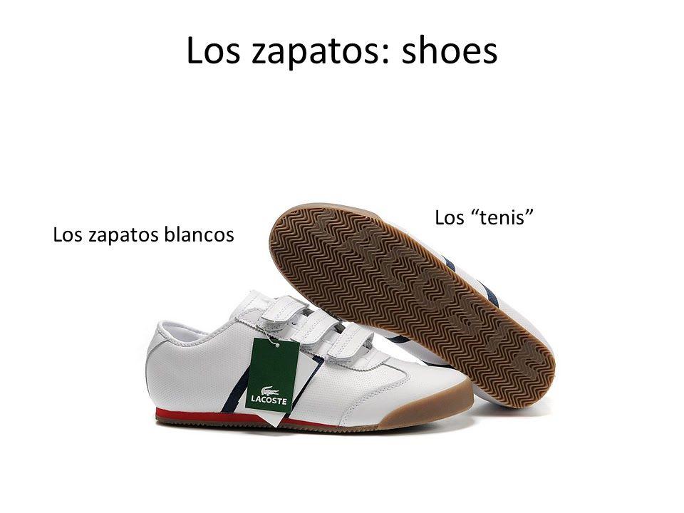 Los zapatos: shoes Los tenis Los zapatos blancos