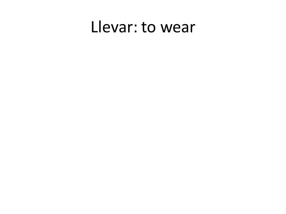 Llevar: to wear