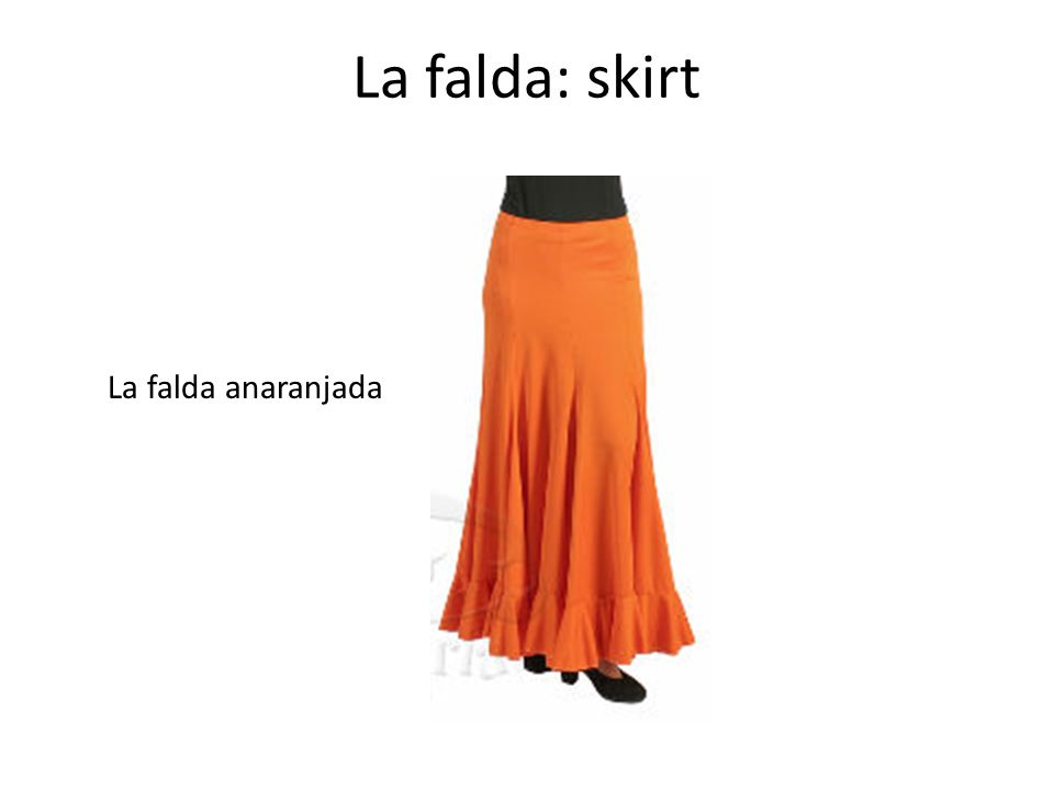 La falda: skirt La falda anaranjada