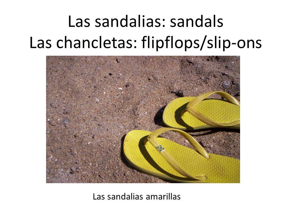 Las sandalias: sandals Las chancletas: flipflops/slip-ons