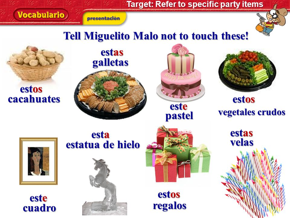 Tell Miguelito Malo not to touch these! estas galletas