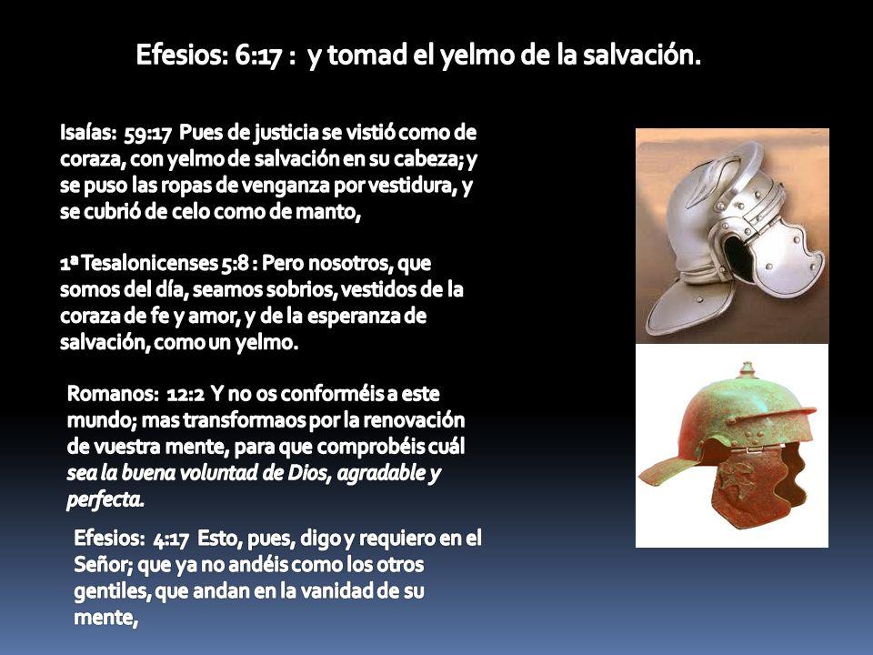 Efesios: 6:17 : y tomad el yelmo de la salvación.