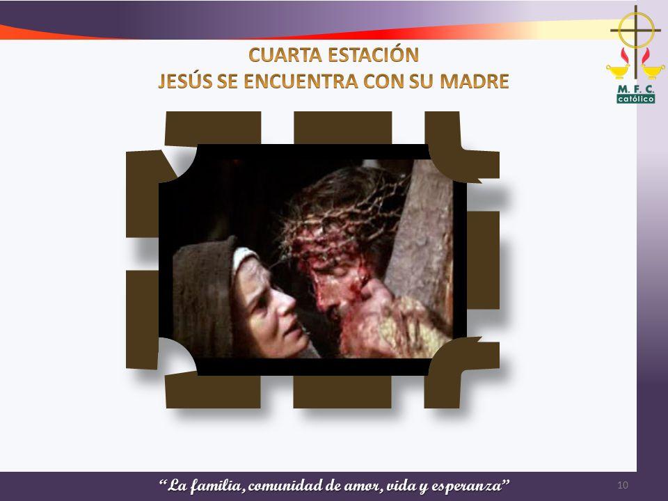 CUARTA ESTACIÓN JESÚS SE ENCUENTRA CON SU MADRE