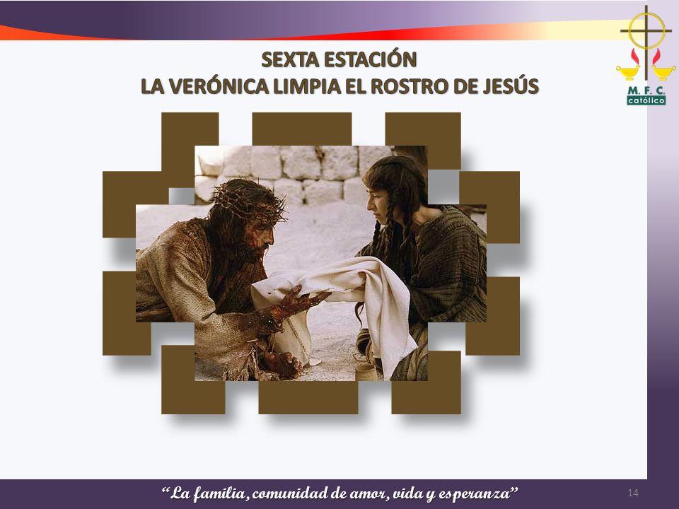 SEXTA ESTACIÓN LA VERÓNICA LIMPIA EL ROSTRO DE JESÚS