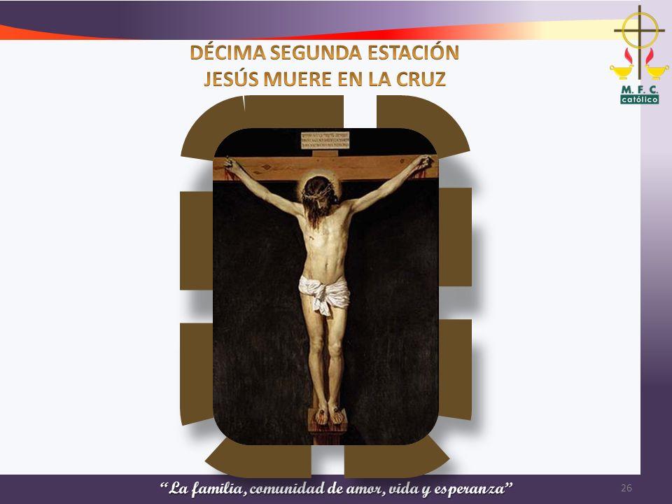 DÉCIMA SEGUNDA ESTACIÓN JESÚS MUERE EN LA CRUZ