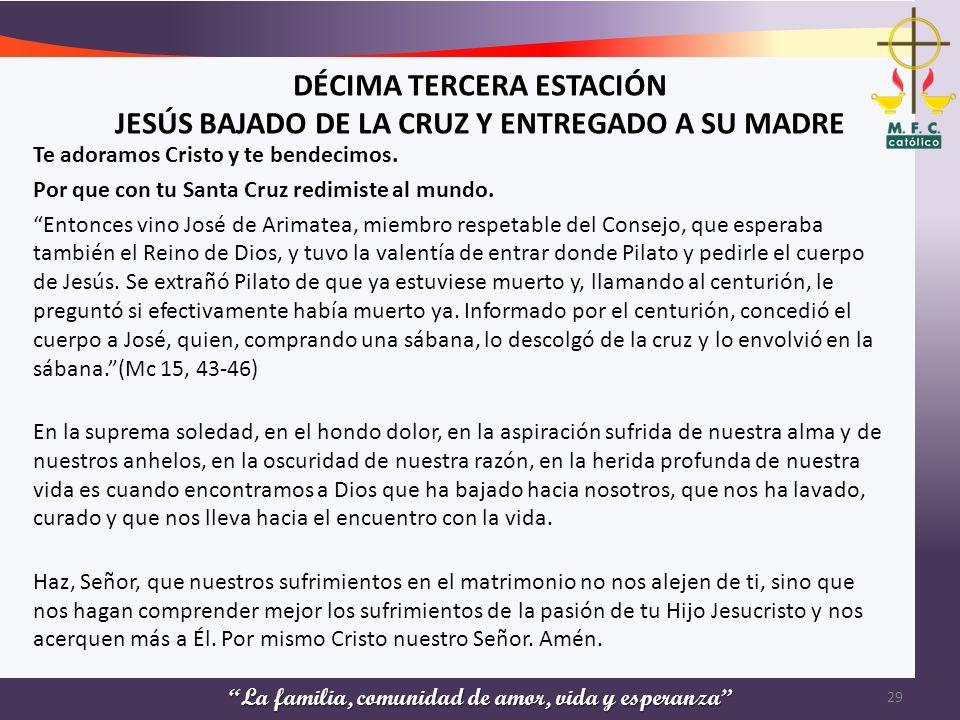 DÉCIMA TERCERA ESTACIÓN JESÚS BAJADO DE LA CRUZ Y ENTREGADO A SU MADRE