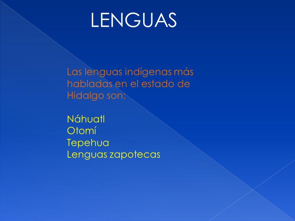LENGUAS Las lenguas indígenas más habladas en el estado de Hidalgo son: Náhuatl Otomí Tepehua Lenguas zapotecas.